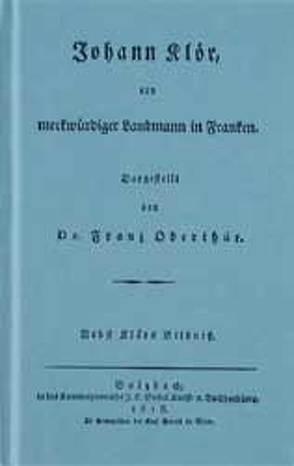 Johann Klör, ein merkwürdiger Landmann in Franken von Oberthür,  Franz