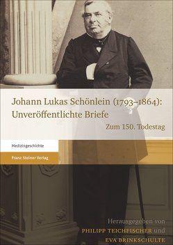 Johann Lukas Schönlein (1793–1864): Unveröffentlichte Briefe von Brinkschulte,  Eva, Teichfischer,  Philipp