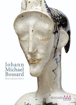 Johann Michael Bossard: Kleinplastiken von Bordt,  Joachim, Irrgang,  Christoph, Lüers,  Heinz, Mayr,  Gudula, Nagel,  Stefanie
