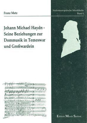 Johann Michael Haydn. Seine Beziehungen zur Dommusik in Temeswar und Grosswardein von Metz,  Franz