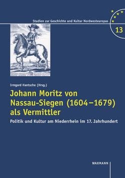 Johann Moritz von Nassau-Siegen (1604-1679) als Vermittler von Hantsche,  Irmgard