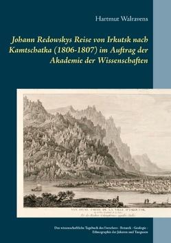 Johann Redowskys Reise von Irkutsk nach Kamtschatka (1806-1807) im Auftrag der Akademie der Wissenschaften von Walravens,  Hartmut