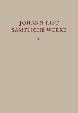 Johann Rist: Sämtliche Werke / Epische Dichtungen von Mannack,  Eberhard, Mannack,  Helga, Reichelt,  Klaus, Rist,  Johann