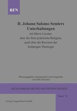 Johann Salomo Semler Unterhaltungen mit Herrn Lavater über die freie praktische Religion; auch über die Revision der bisherigen Theologie von Fleischer,  Dirk