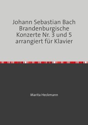 Johann Sebastian Bach Brandenburgische Konzerte Nr. 3 und 5 arrangiert für Klavier von Heckmann,  Marita