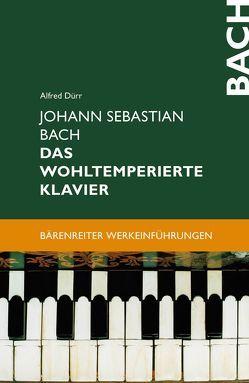 Johann Sebastian Bach. Das Wohltemperierte Klavier von Dürr,  Alfred