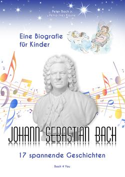 Johann Sebastian Bach – Eine Biografie für Kinder von Bach jr.,  Peter
