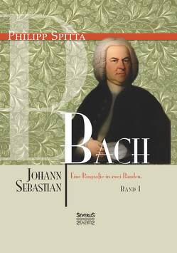 Johann Sebastian Bach Eine Biografie in zwei Bänden. Band 1 von Spitta,  Philipp