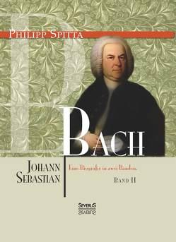 Johann Sebastian Bach Eine Biografie in zwei Bänden. Band 2 von Spitta,  Philipp