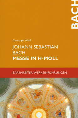 Johann Sebastian Bach. Messe in h-Moll BWV 232 von Wolff,  Christoph