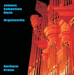 Johann Sebastian Bach: Orgelwerke von Bach,  Johann Sebastian, Krauß,  Barbara