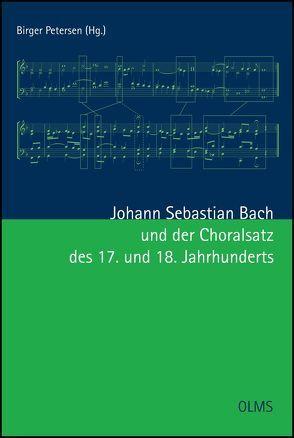 Johann Sebastian Bach und der Choralsatz des 17. und 18. Jahrhunderts von Petersen,  Birger