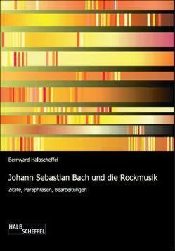 Johann Sebastian Bach und die Rockmusik von Halbscheffel,  Bernward