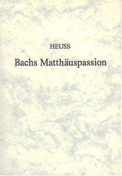 Johann Sebastian Bachs Matthäuspassion von Heuß,  Alfred