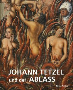 Johann Tetzel und der Ablass von Bünz, Enno, Kühne, Hartmut, Wiegand, Peter