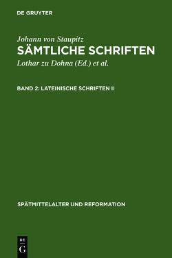 Johann von Staupitz: Sämtliche Schriften / Lateinische Schriften II von Dohna,  Lothar zu, Staupitz,  Johann von, Wetzel,  Richard