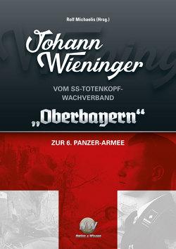 """Johann Wieninger – Vom SS-Totenkopf-Wachverband """"Oberbayern"""" zur 6. Panzer-Armee von Michaelis,  Rolf"""
