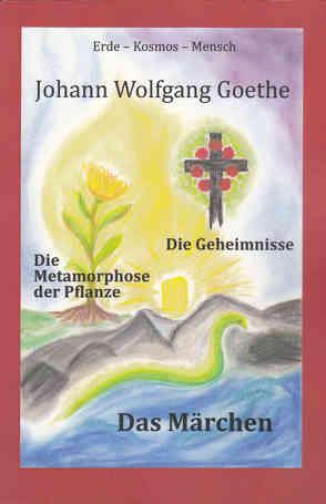 Johann Wolfgang Goethe, Die Metamorphose der Pflanze – Das Märchen – Die Geheimnisse von Achilles,  Andrea, Achilles,  Wolfgang, Goethe,  Johann Wolfgang