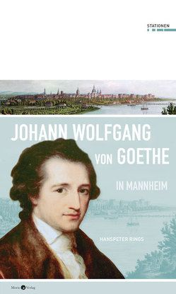 Johann Wolfgang von Goethe in Mannheim von Rings,  Hanspeter