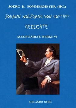 Johann Wolfgang von Goethes Gedichte von Sommermeyer,  Joerg K., Syrg,  Orlando, von Goethe,  Wolfgang