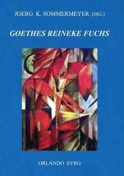 Johann Wolfgang von Goethes Reineke Fuchs von Goethe,  Johann Wolfgang von, Sommermeyer,  Joerg K., Syrg,  Orlando