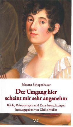 Der Umgang hier scheint mir sehr angenehm von Müller,  Ulrike, Schopenhauer,  Johanna
