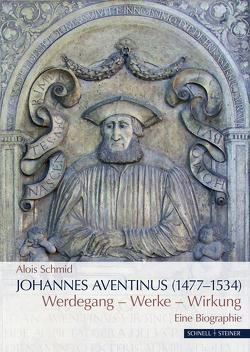 Johannes Aventinus (1477-1534) von Schmid,  Alois