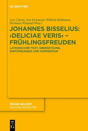 Johannes Bisselius: Deliciae Veris – Frühlingsfreuden von Claren,  Lutz, Eickmeyer,  Jost, Kühlmann,  Wilhelm, Wiegand,  Hermann