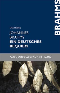 Johannes Brahms. Ein deutsches Requiem von Hiemke,  Sven