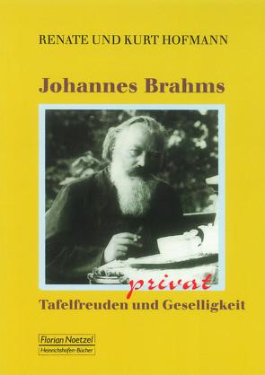 Johannes Brahms privat Tafelfreuden und Geselligkeit von Hofmann,  Kurt