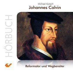 Johannes Calvin (MP3 Hörbuch) von Kotsch,  Michael