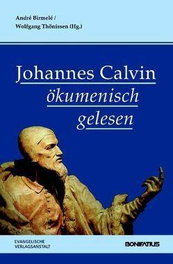 Johannes Calvin ökumenisch gelesen von Birmelé,  André, Thönissen,  Wolfgang