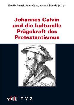 Johannes Calvin und die kulturelle Prägekraft des Protestantismus von Campi,  Emidio, Opitz,  Peter, Schmid,  Konrad