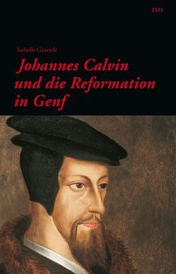 Johannes Calvin und die Reformation in Genf von Graesslé,  Isabelle