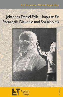 Johannes Daniel Falk – Impulse für Pädagogik, Diakonie und Sozialpolitik von Haspel,  Michael, Koerrenz,  Ralf