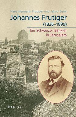 Johannes Frutiger (1836–1899) von Eisler,  Jakob, Frutiger (†),  Hans Hermann