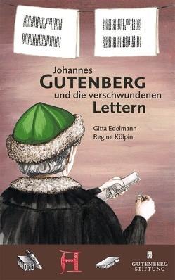 Johannes Gutenberg und die verschwundenen Lettern von Edelmann,  Gitta, Kölpin,  Regine