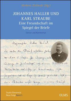 Johannes Haller und Karl Straube. Eine Freundschaft im Spiegel der Briefe von Zielinski,  Herbert