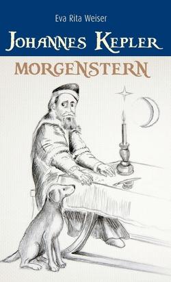 Johannes Kepler: Morgenstern von Weiser,  Eva Rita