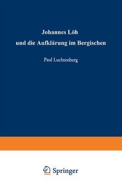 Johannes Löh und die Aufklärung im Bergischen von Luchtenberg,  Paul