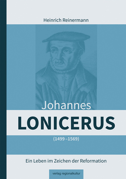 Johannes Lonicerus 1499 – 1569 von Reinermann,  Heinrich