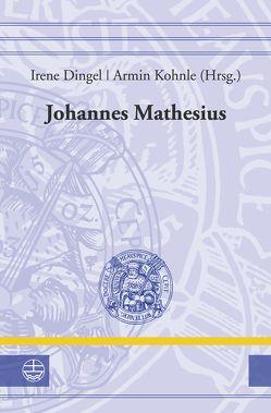 Johannes Mathesius (1504–1565) von Dingel,  Irene, Kohnle,  Armin