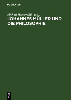Johannes Müller und die Philosophie von Hagner,  Michael, Wahrig-Schmidt,  Bettina