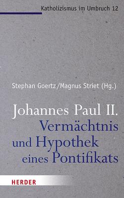 Johannes Paul II. – Vermächtnis und Hypothek eines Pontifikats von Deckers,  Daniel, Goertz,  Stephan, Kruip,  Gerhard, Rahner,  Johanna, Schockenhoff,  Eberhard, Striet,  Magnus