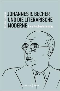 Johannes R. Becher und die literarische Moderne von Eichhorn,  Kristin