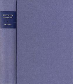 Johannes Reuchlin: Briefwechsel / Band I: 1477–1505 von Dall'Asta,  Matthias, Dörner,  Gerald, Reuchlin,  Johannes, Rhein,  Stefan