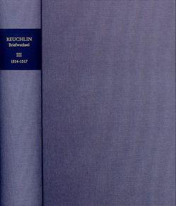 Johannes Reuchlin: Briefwechsel / Band III: 1514–1517 von Dall'Asta,  Matthias, Dörner,  Gerald, Reuchlin,  Johannes