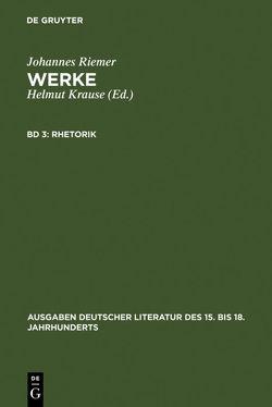 Johannes Riemer: Werke / Rhetorik von Krause,  Helmut, Riemer,  Johannes