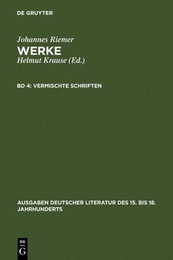 Johannes Riemer: Werke / Vermischte Schriften von Krause,  Helmut, Riemer,  Johannes
