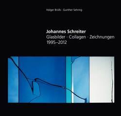 Johannes Schreiter – Glasbilder ∙ Zeichnungen ∙ Collagen 1995-2012 von Brülls,  Holger, Sehring,  Gunther